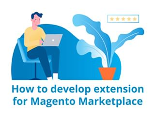 How to develop an extension for Magento Marketplace. Best practices