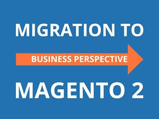 Look at Migration to Magento 2 from a business perspective