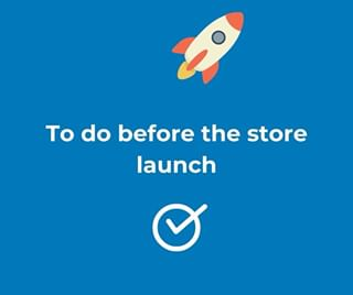 A list of things you need to do before the store launch